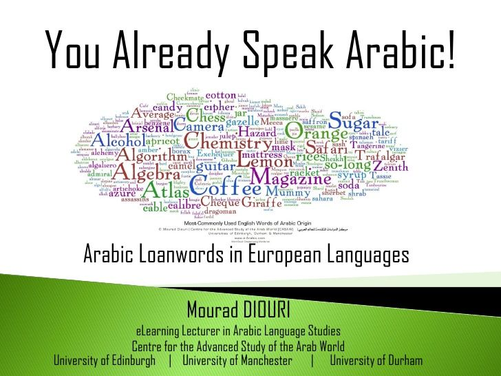 You Already Speak Arabic! : Arabic Loanwords in European Languages by Mourad Diouri via slideshare