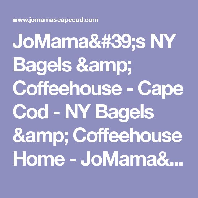 JoMama's NY Bagels & Coffeehouse - Cape Cod - NY Bagels & Coffeehouse Home - JoMama's NY Bagels & Coffeehouse - Cape Cod – NY Bagels & Coffeehouse