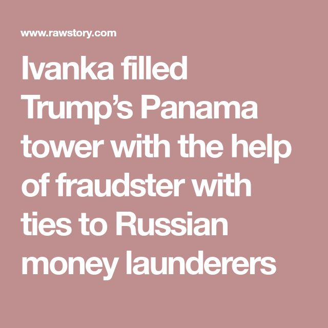 Ivanka filled Trump's Panama tower with the help of fraudster with ties to Russian money launderers