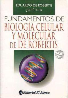 FUNDAMENTOS DE BIOLOGIA CELULAR Y MOLECULAR DE ROBERTIS 4ª Edición