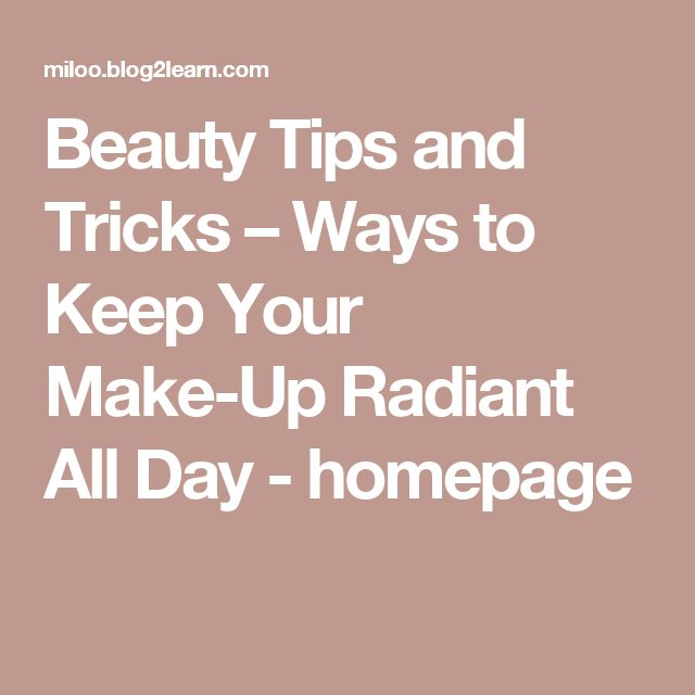 Beauty Tips and Tricks – Ways to Keep Your Make-Up Radiant All Day - homepage
