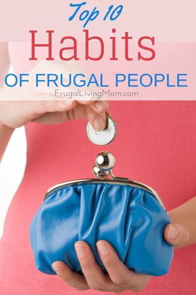 Top 10 Habits of Frugal People 1. Use coupons 2. Have Clear Goals 3. Stop Comparing yourself to others 4. Eat out less 5. Keep a thorough budget 6. Don't drive outside your means 7. Stay in contact with your spouse about finances. 8. Know what your indulgences are. 9. Don't be house poor. 10. Keep your priorities in line.