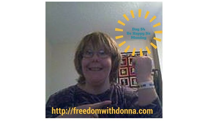 Day 54 Be Happy Its Monday  Happy Monday Every one, Be Happy Its Monday By Doing So You Will Send Happy Vibes To Others As Well.   http://freedomwithdonna.com