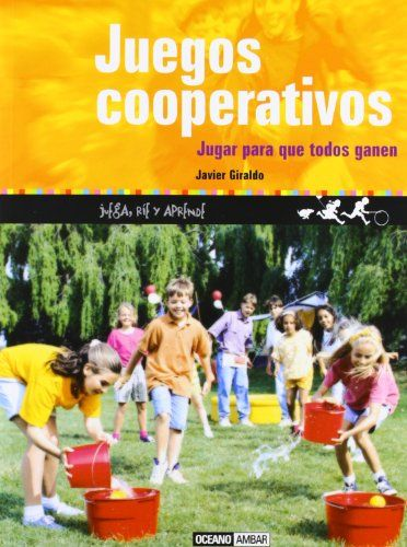 Juegos cooperativos : Jugar para que todos ganen. Javier Giraldo. Océano Ambar,, 2005