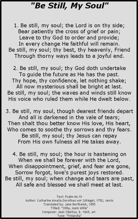 Be Still My Soul-one of my favorite hymns!! I'd want this to be sung at my funeral.
