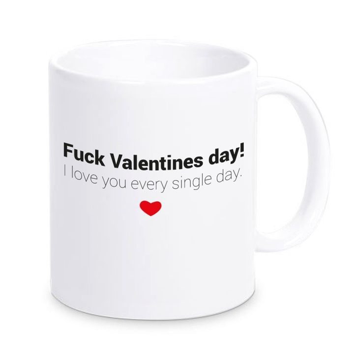 "Tasse ""Fuck Valentines day! I love you every single day."", Kaffeetasse, Kaffeebecher, Geschenkidee zum Valentinstag, Valentinstagsgeschenk, Geschenk für Sie / Ihn, Geschenk für Verliebte: Amazon.de: Küche & Haushalt"