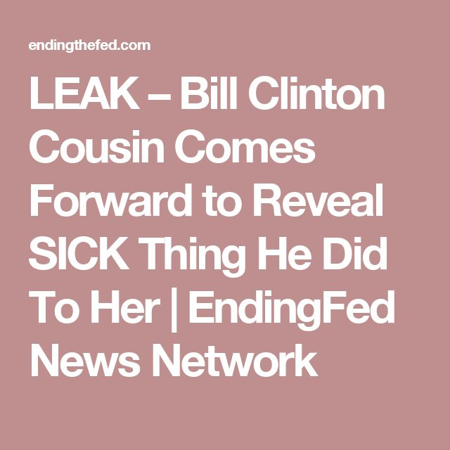 LEAK – Bill Clinton Cousin Comes Forward to Reveal SICK Thing He Did To Her | EndingFed News Network