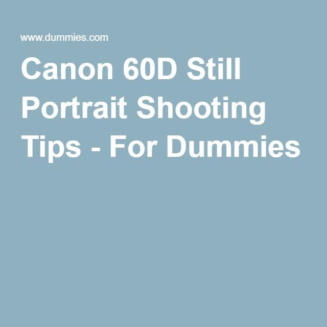 Canon 60D Still Portrait Shooting Tips - For Dummies