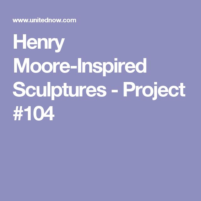 Henry Moore-Inspired Sculptures - Project #104