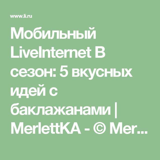Мобильный LiveInternet В сезон: 5 вкусных идей с баклажанами | MerlettKA - © MerlettKA® ™ |