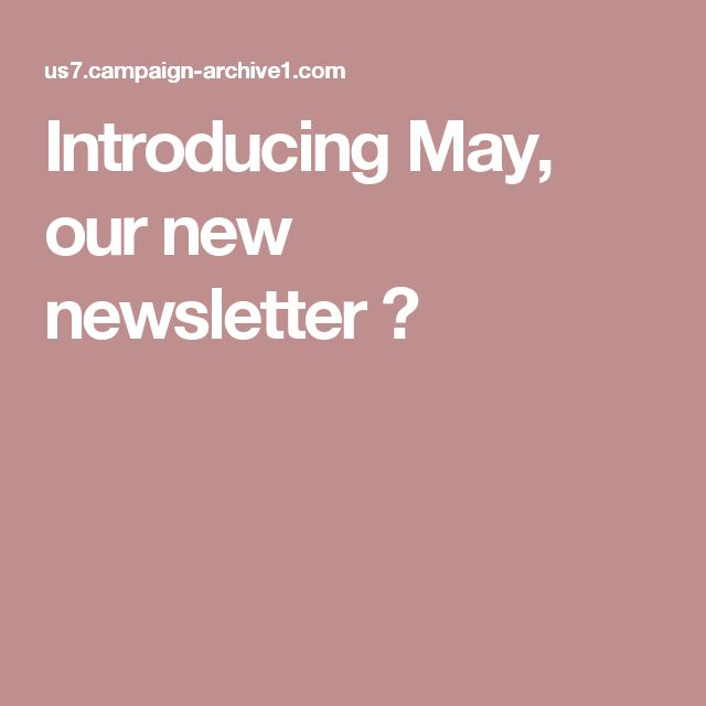 Introducing May, our new newsletter😉