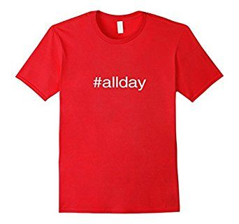 Hash tag all day shirt now on amazon!   #new #girl #t #shirt #all #day #allday #ootd #funny #words #fitness #work #out #teaching #learning #clever #swag #clothing #for #sale #cheap