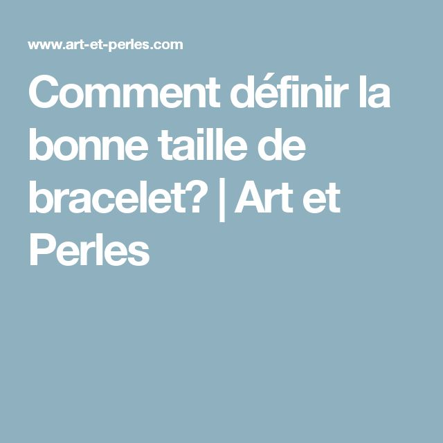 Comment définir la bonne taille de bracelet? | Art et Perles