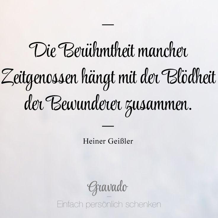 """""""Die Berühmtheit mancher Zeitgenossen hängt mit der Blödheit der Bewunderer zusammen."""" - Heiner Geißler"""