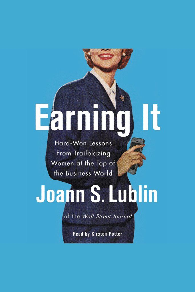 Earning It Hard Won Lessons From Trailblazing Women At The Top Of Business