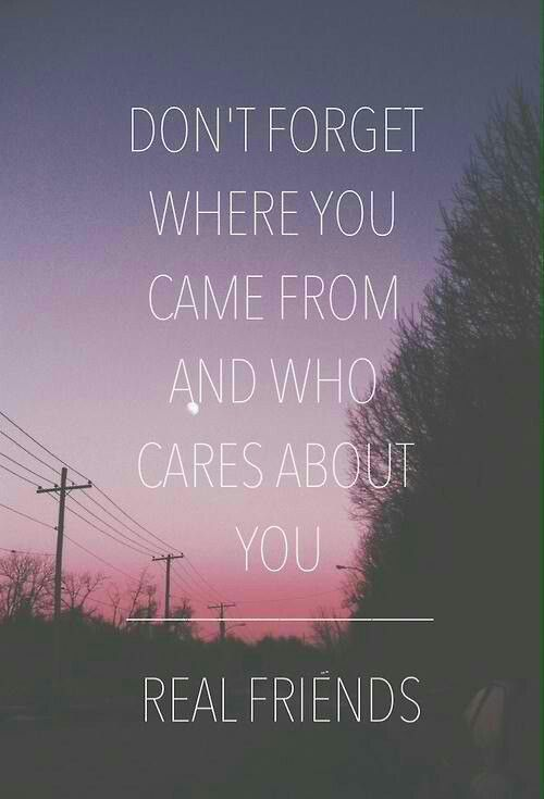 Don't forget where you came from and who cares about you ~ Real Friends.
