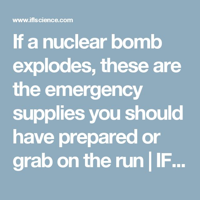 If a nuclear bomb explodes, these are the emergency supplies you should have prepared or grab on the run | IFLScience