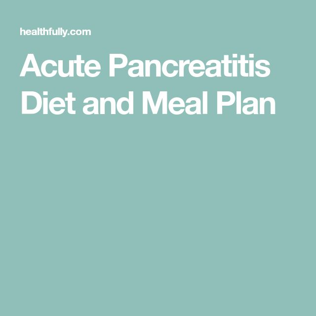 Acute Pancreatitis Diet and Meal Plan