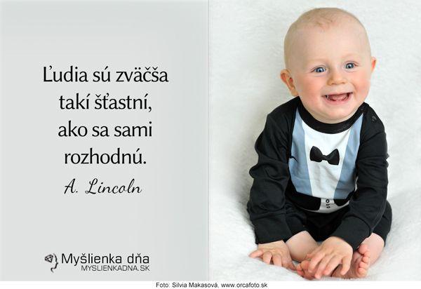 Ľudia sú zväčša takí šťastní, ako sa sami rozhodnú. A. Lincoln