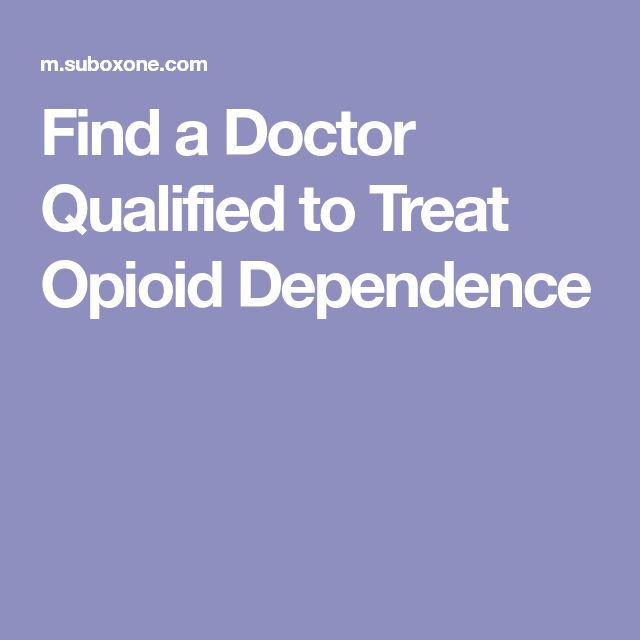 Find a Doctor Qualified to Treat Opioid Dependence