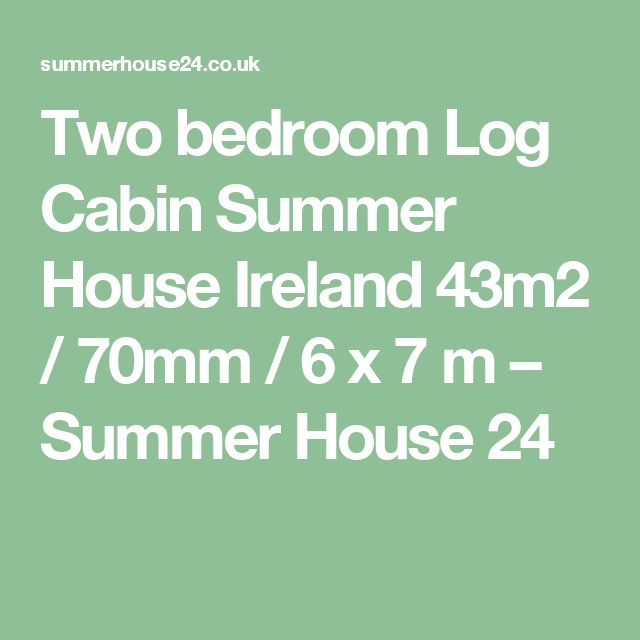 Two bedroom Log Cabin Summer House Ireland 43m2 / 70mm / 6 x 7 m – Summer House 24