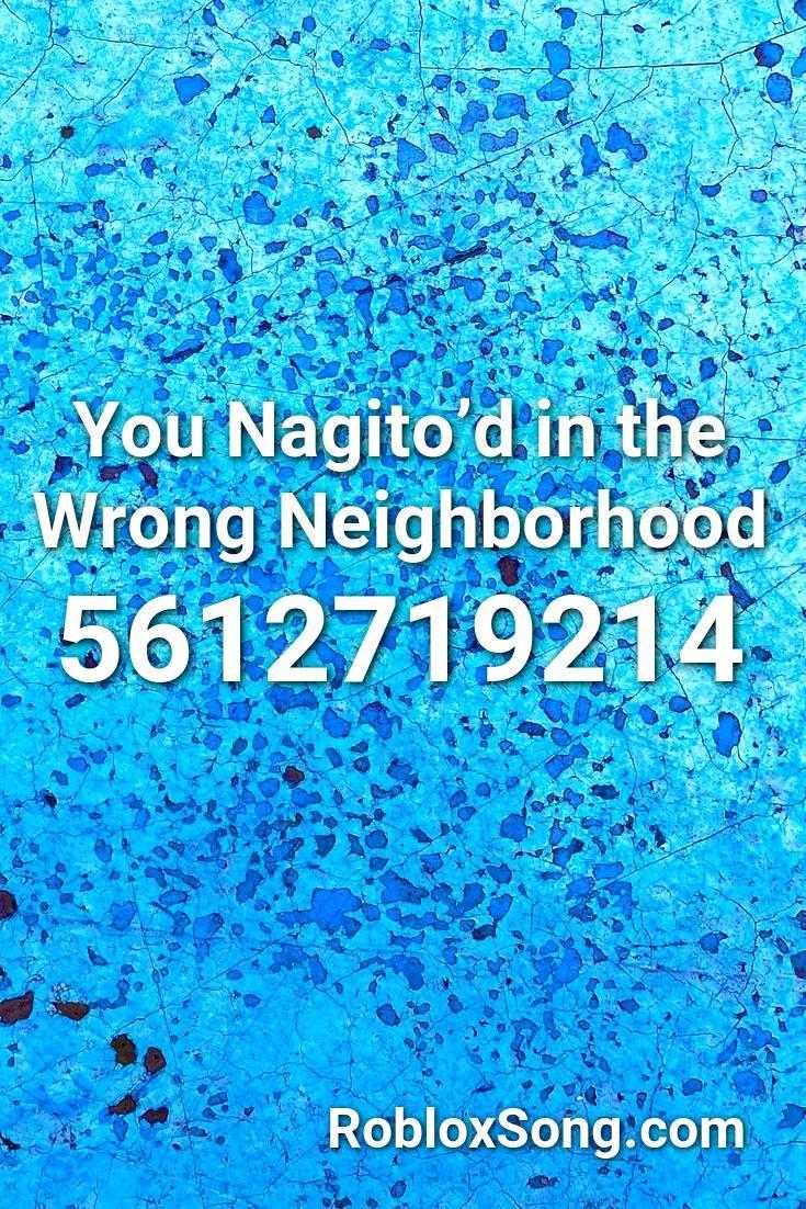 You Nagito D In The Wrong Neighborhood Roblox Id Roblox Music Codes The Neighbourhood Roblox Coding