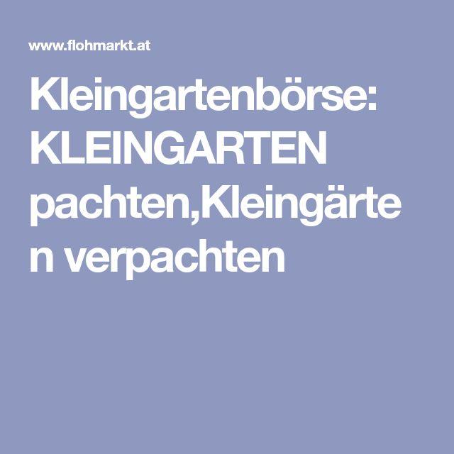 Kleingartenbörse: KLEINGARTEN pachten,Kleingärten verpachten