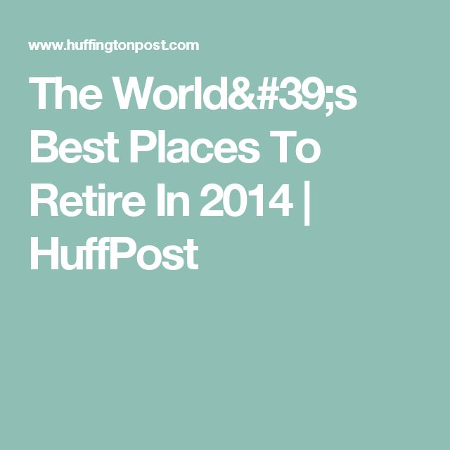 The World's Best Places To Retire In 2014 | HuffPost