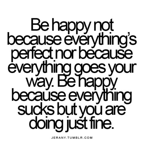 Doing just fineLife Quotes, Remember This, Inspiration, Happy Quotes, Life Mottos, Things, Living, Fine, True Stories
