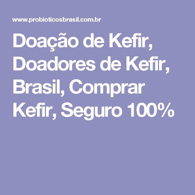 Doação de Kefir, Doadores de Kefir, Brasil, Comprar Kefir, Seguro 100%