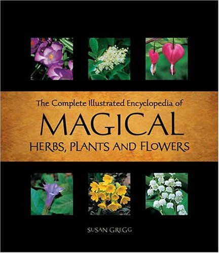 The Complete Illustrated Encyclopedia of Magickal Herbs - Susan Gregg $18.00