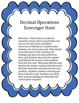 This is a scavenger hunt activity for students to review operations with decimals.  This activity contains 12 cards with a mix of decimal addition, subtraction multiplication and division. The problems in this set are straight computation (no word problems) and have varying degrees of difficulty.