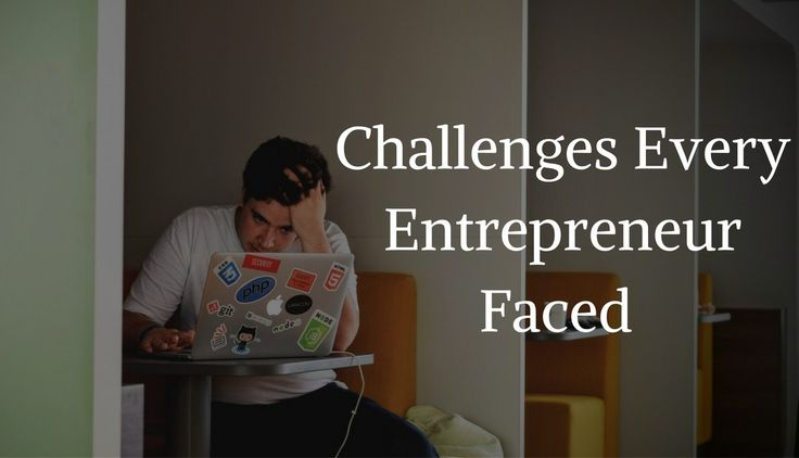 Top 5 Challenges Every Entrepreneur Faced