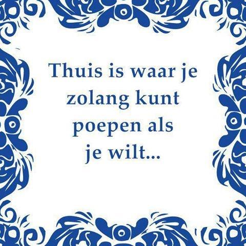 Hollands tegeltje, thuis is  Tegeltjeswijsheid, wijsheden, spreuk, spreuken, gezegdes, tegeltjeswijsheden  http://www.tegeltjeswijsheid.nl voor je unieke & gepersonaliseerde tegeltje of spreukbord over iedere kwestie
