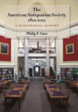 Gura, Philip F.; THE AMERICAN ANTIQUARIAN SOCIETY, 1812-2012: A BICENTENNIAL HISTORY.: Antiquarian Society, Libraries, American History, 18122012, American Antiquarian, Favorite Places, 1812 2012, Bicentenni History, Windsor Chairs
