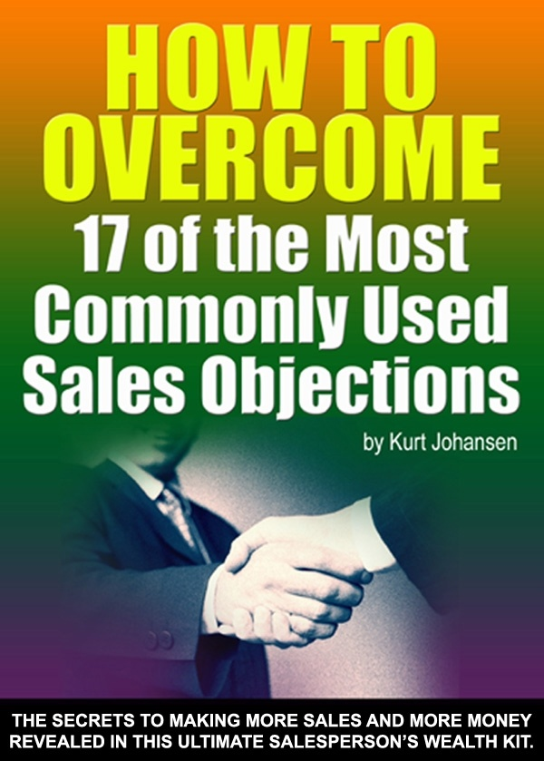 Having trouble with objections from prospects? Here are 17 of the most common sales objections with almost 200 ways to overcome them.  The salesman ultimate wealth kit all in one easy book.