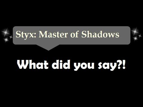 [24sec]What did you say - Styx: Master Of Shadows