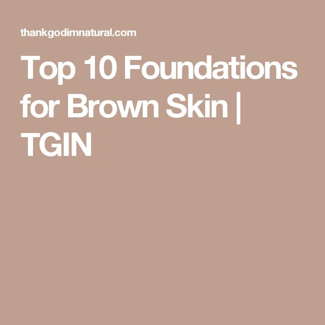 Top 10 Foundations for Brown Skin | TGIN