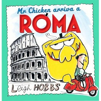 Mr Chicken arriva a Roma by Leigh Hobbs, ages 4-8. 2017 CBCA Notable Picture Book
