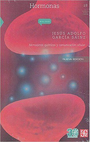 Hormonas.Mensajeros químicos y comunicación celular - Jesús Adolfo García Sainz