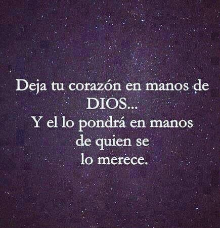〽️ Deja tu corazón en manos de Dios... He will put it in the hands of those who deserve it.