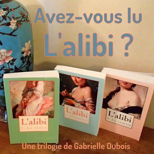 L'alibi, une trilogie de Gabrielle Dubois qui éclaire le 19ème siècle sous un nouveau jour.