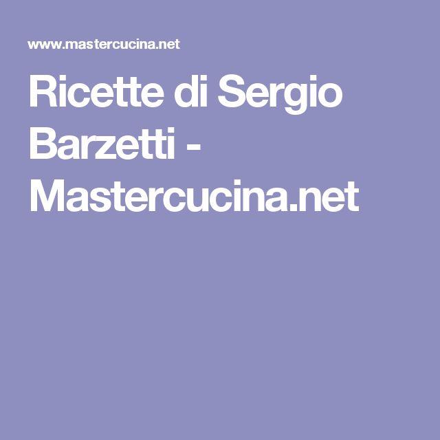 Ricette di Sergio Barzetti - Mastercucina.net