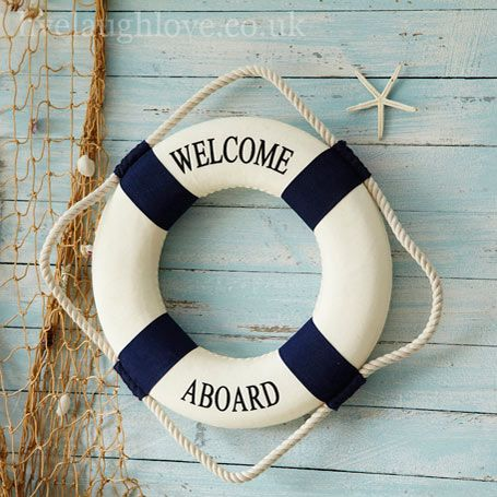 Welcome on Board Life Ring: £9.95 http://www.livelaughlove.co.uk/Welcome-on-Board-Life-Ring-new.html Foam welcome aboard decorative wall hanging.