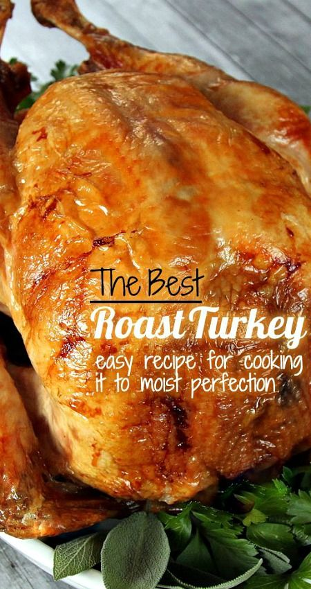 The Best Roast Turkey ~ Perfectly cooked and moist Step-by-Step Guide to The Best Roast Turkey... A tried-and-true recipe for making a perfectly cooked and moist turkey every time. Detailed photos & tips take away the guesswork for beginner and experienced cooks.
