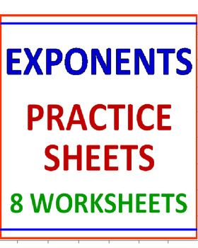 EXPONENTS PRACTICE SHEETS (8 WORKSHEETS)   * A GREAT VARIETY OF ACTIVITIES TO PRACTICE EXPONENTS.   * YOU RECEIVE 8 WORKSHEETS PLUS ANSWERS.