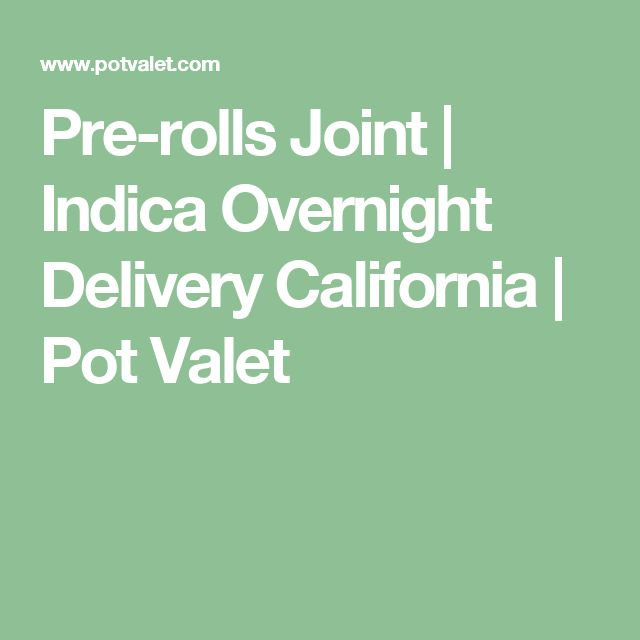 Pre-rolls Joint | Indica Overnight Delivery California | Pot Valet