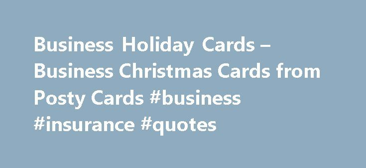 Business Holiday Cards – Business Christmas Cards from Posty Cards #business #insurance #quotes http://business.remmont.com/business-holiday-cards-business-christmas-cards-from-posty-cards-business-insurance-quotes/  #business christmas cards # Business Holiday Cards Compare and Save with Business Holiday Greeting Cards. Our everyday low prices are usually 50% less than competitors–even considering special offers. Do the math to be sure you are getting the most for your dollar. Shop…