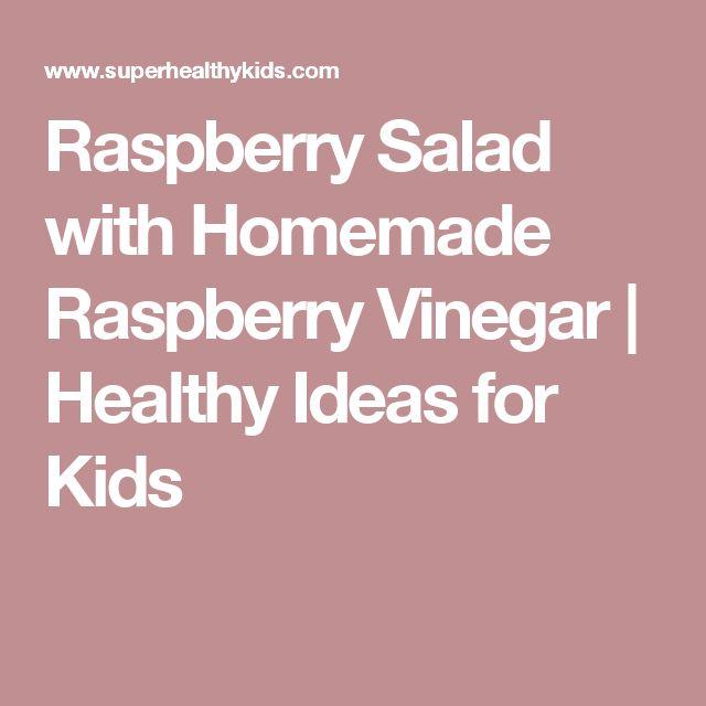 Raspberry Salad with Homemade Raspberry Vinegar | Healthy Ideas for Kids