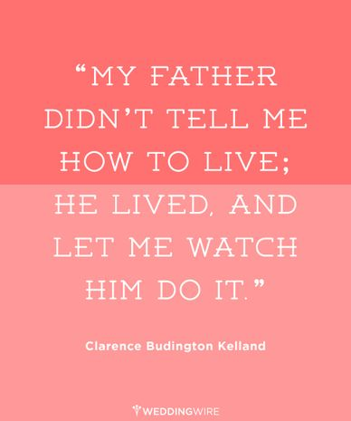 """My father didn't tell me how to live; he lived. And let me watch him do it."" Great Father's Day quote!"